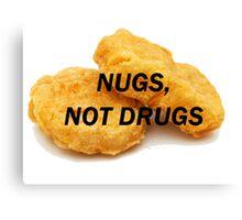 NUGS, NOT DRUGS Canvas Print