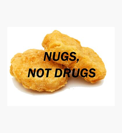 NUGS, NOT DRUGS Photographic Print