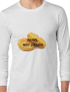 NUGS, NOT DRUGS Long Sleeve T-Shirt