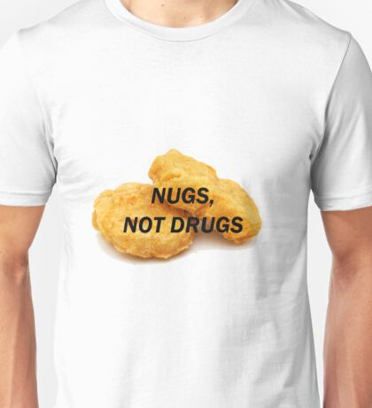 NUGS, NOT DRUGS Unisex T-Shirt