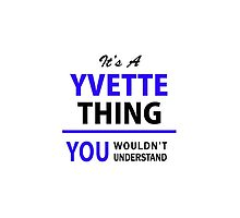 It's a YVETTE thing, you wouldn't understand !! by allnames