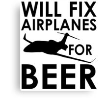 Will Fix Airplanes for Beer, Black text Canvas Print