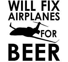Will Fix Airplanes for Beer, Black text Photographic Print