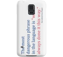 "The most dangerous phrase in the language is ""we've always done it this way."" Samsung Galaxy Case/Skin"
