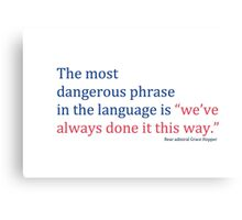 "The most dangerous phrase in the language is ""we've always done it this way."" Canvas Print"