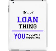 It's a LOAN thing, you wouldn't understand !! iPad Case/Skin