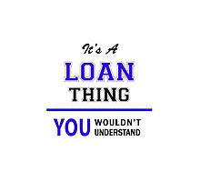 It's a LOAN thing, you wouldn't understand !! by thenamer