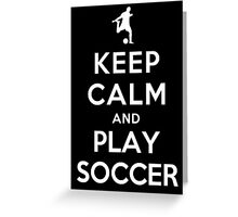 Keep Calm and Play Soccer Greeting Card