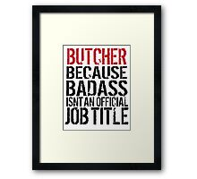 Excellent 'Butcher because Badass Isn't an Official Job Title' Tshirt, Accessories and Gifts Framed Print