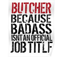 Excellent 'Butcher because Badass Isn't an Official Job Title' Tshirt, Accessories and Gifts Poster