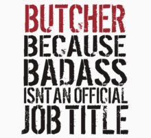 Excellent 'Butcher because Badass Isn't an Official Job Title' Tshirt, Accessories and Gifts by Albany Retro