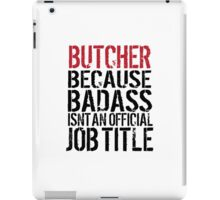Excellent 'Butcher because Badass Isn't an Official Job Title' Tshirt, Accessories and Gifts iPad Case/Skin