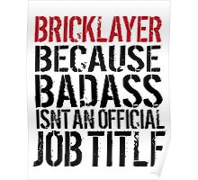 Excellent 'Bricklayer because Badass Isn't an Official Job Title' Tshirt, Accessories and Gifts Poster