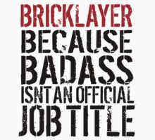 Excellent 'Bricklayer because Badass Isn't an Official Job Title' Tshirt, Accessories and Gifts T-Shirt
