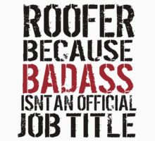 Must-Have 'Roofer because Badass Isn't an Official Job Title' Tshirt, Accessories and Gifts T-Shirt