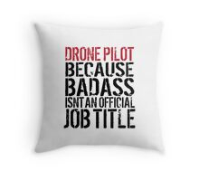 Funny 'Drone Pilot because Badass Isn't an Official Job Title' Tshirt, Accessories and Gifts Throw Pillow