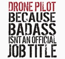 Funny 'Drone Pilot because Badass Isn't an Official Job Title' Tshirt, Accessories and Gifts T-Shirt