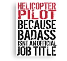Cool 'Helicopter Pilot because Badass Isn't an Official Job Title' Tshirt, Accessories and Gifts Canvas Print