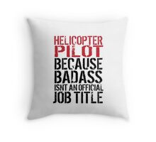 Cool 'Helicopter Pilot because Badass Isn't an Official Job Title' Tshirt, Accessories and Gifts Throw Pillow