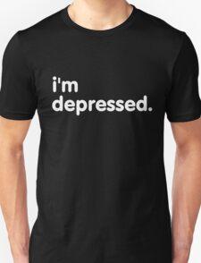 I'm depressed. T-Shirt