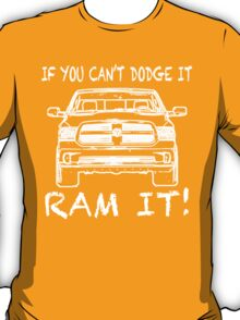 If you can't Dodge it Ram it! T-Shirt