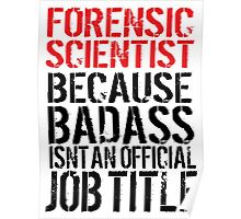 Humorous 'Forensic Scientist because Badass Isn't an Official Job Title' Tshirt, Accessories and Gifts Poster