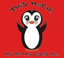 My Mommy Loves Me ~ Baby Penguin Baby Tee