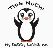 My Daddy Loves Me ~ Baby Penguin Kids Tee