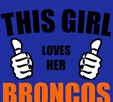 THIS GIRL LOVES HER BRONCOS by Divertions