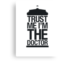 Trust me, I'm the Doctor (Black Version) Canvas Print