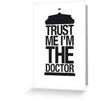 Trust me, I'm the Doctor (Black Version) Greeting Card
