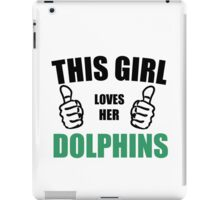 THIS GIRL LOVES HER DOLPHINS iPad Case/Skin