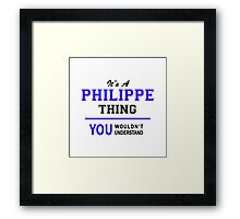 It's a PHILIPPE thing, you wouldn't understand !! Framed Print