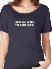 Have You Heard the Good News? Women's Relaxed Fit T-Shirt