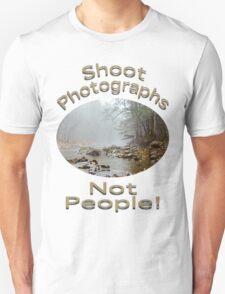 Shoot Photographs- Not People Unisex T-Shirt