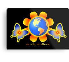 Earth Matters Metal Print