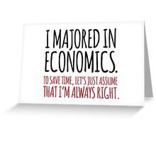 Hilarious 'I majored in economics. To save time, let's just assume that I'm always right' T-Shirt Greeting Card