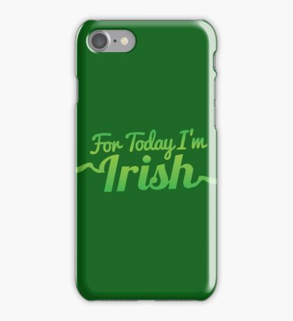 For TODAY I'm IRISH! iPhone Case/Skin