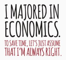 Hilarious 'I majored in economics. To save time, let's just assume that I'm always right' T-Shirt by Albany Retro