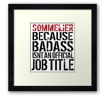 Hilarious 'Sommelier because Badass Isn't an Official Job Title' Tshirt, Accessories and Gifts Framed Print