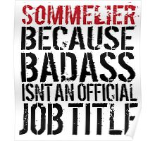 Hilarious 'Sommelier because Badass Isn't an Official Job Title' Tshirt, Accessories and Gifts Poster