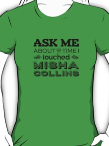 I touched Misha Collins T-Shirt