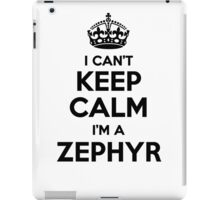 I cant keep calm Im a ZEPHYR iPad Case/Skin