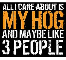 Limited Edition 'All I Care About is My Hog and Maybe Like 3 People' Funny T-Shirt Photographic Print