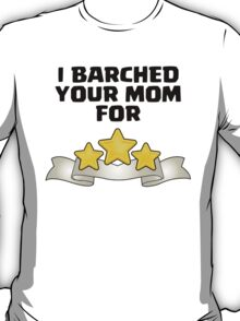 Clash of Clans - I Barched Your Mom for Three Stars T-Shirt