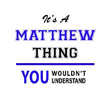 It's a MATTHEW thing, you wouldn't understand !! Photographic Print