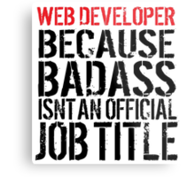 Must-Have 'Web Developer because Badass Isn't an Official Job Title' Tshirt, Accessories and Gifts Metal Print