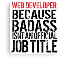 Must-Have 'Web Developer because Badass Isn't an Official Job Title' Tshirt, Accessories and Gifts Canvas Print