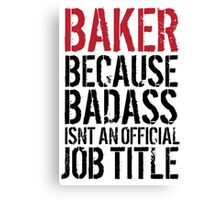 Fun 'Baker because Badass Isn't an Official Job Title' Tshirt, Accessories and Gifts Canvas Print