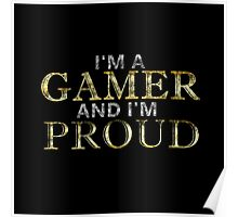 I'M A GAMER AND I'M PROUD Poster